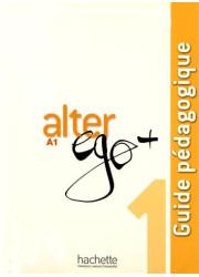 Книга вчителя Alter Ego+ 1 Guide Pédagogique